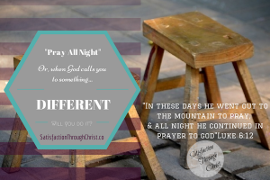 A post about the time God asked me to pray all night, and a verse that tells us Jesus did.