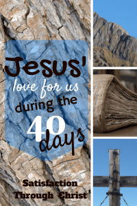 Jesus' Love for Us During the Forty Days | Satisfaction Through Christ