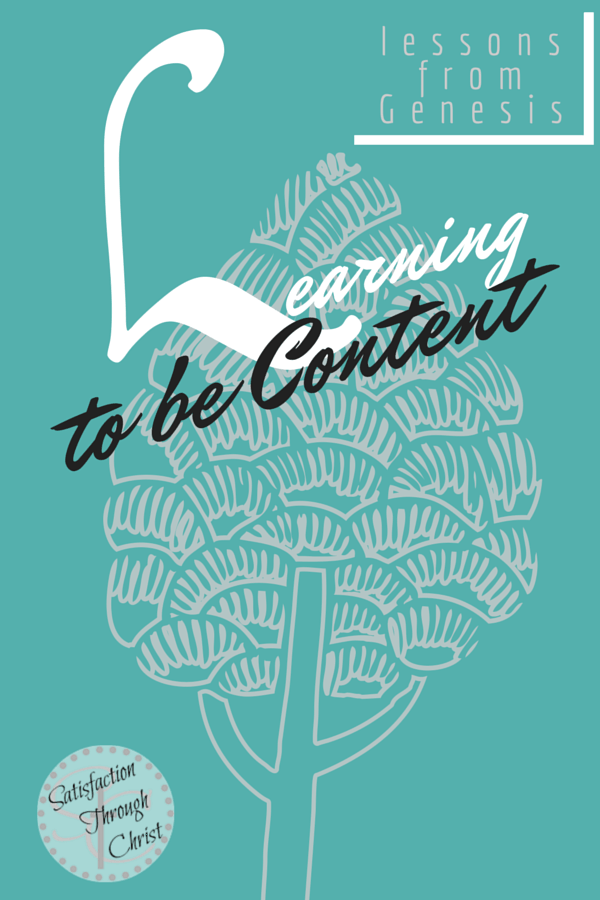 Learning to be Content: Lessons from Genesis | Satisfaction Through Christ blog