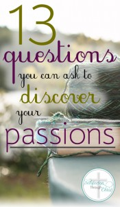 Do you feel like God missed you when He was handing out passions? Consider these 13 questions on your journey to figuring out your passion & what to do with it!