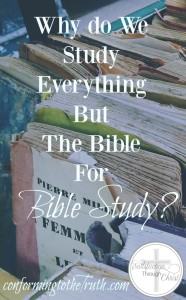 Why do we study everything but the Bible for Bible Study? it is time to get back to the book!